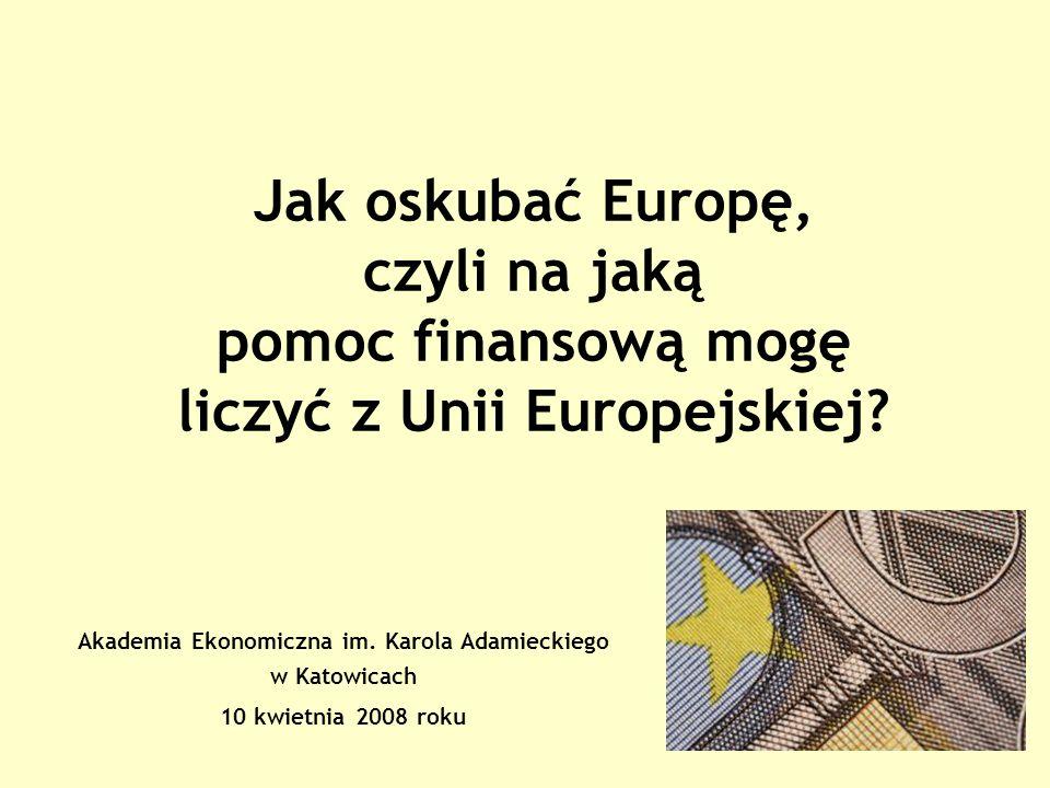 Jak oskubać Europę, czyli na jaką pomoc finansową mogę liczyć z Unii Europejskiej.