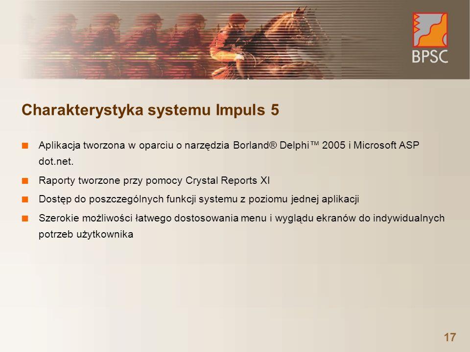 17 Charakterystyka systemu Impuls 5 Aplikacja tworzona w oparciu o narzędzia Borland® Delphi 2005 i Microsoft ASP dot.net. Raporty tworzone przy pomoc
