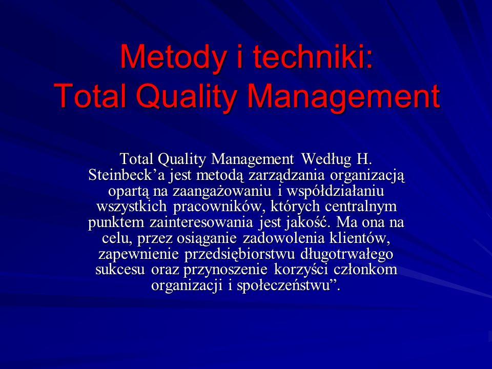Metody i techniki: Total Quality Management Total Quality Management Według H. Steinbecka jest metodą zarządzania organizacją opartą na zaangażowaniu