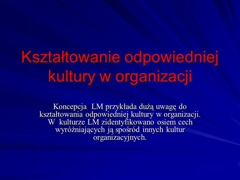 Kultura w organizacji: Orientacja na uczenie się Proces doskonalenia traktowany jest w LM jako fundament kultury organizacyjnej.