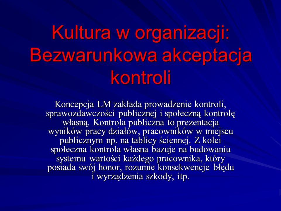 Kultura w organizacji: Bezwarunkowa akceptacja kontroli Koncepcja LM zakłada prowadzenie kontroli, sprawozdawczości publicznej i społeczną kontrolę wł