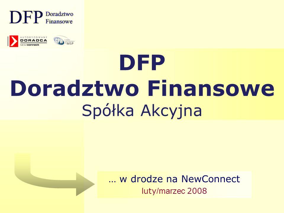 DFP Doradztwo Finansowe Spółka Akcyjna … w drodze na NewConnect l uty /marzec 2008