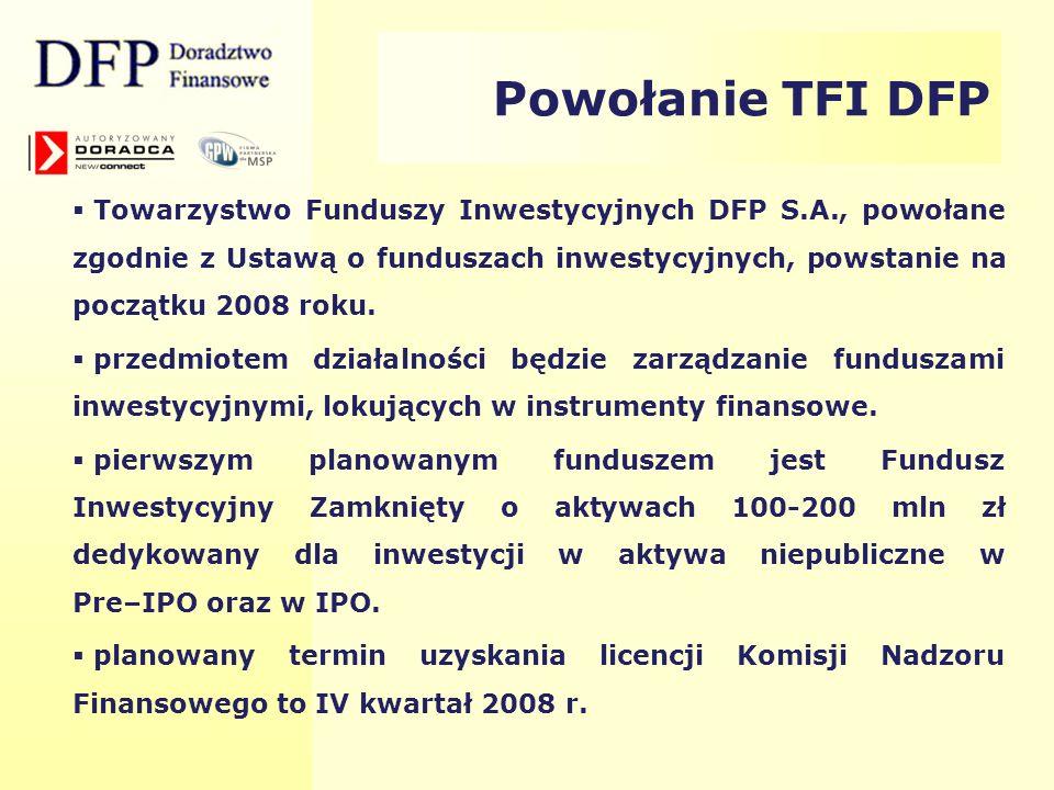Powołanie TFI DFP Towarzystwo Funduszy Inwestycyjnych DFP S.A., powołane zgodnie z Ustawą o funduszach inwestycyjnych, powstanie na początku 2008 roku