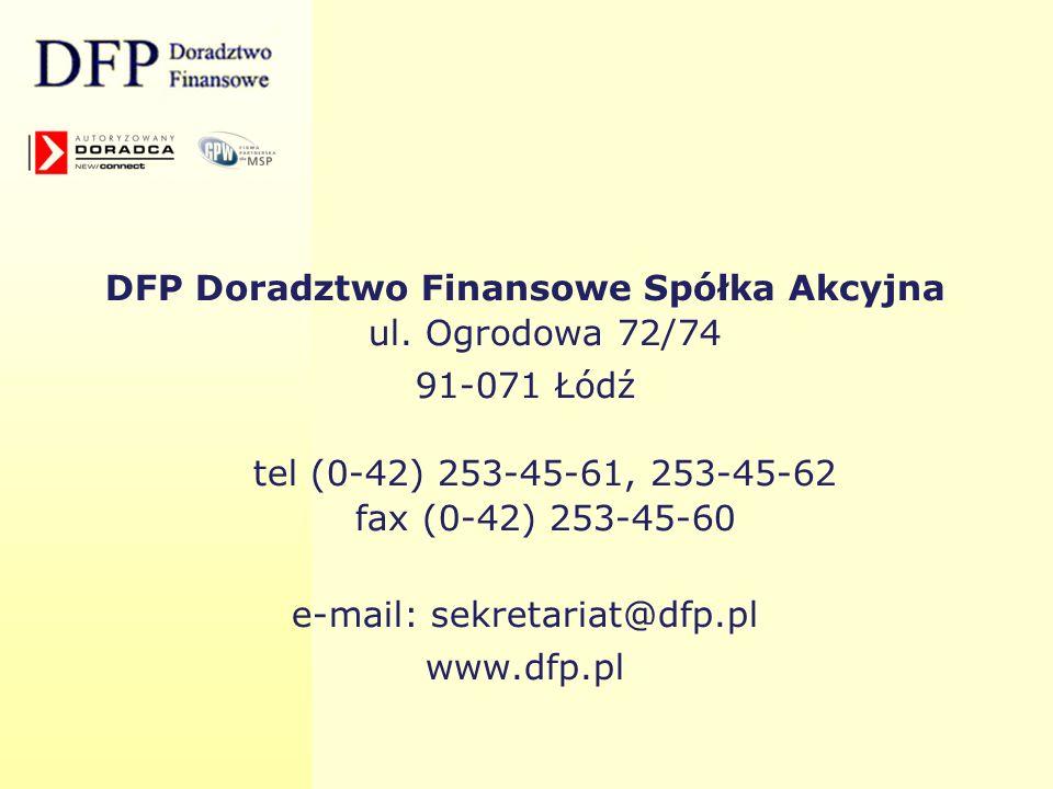 DFP Doradztwo Finansowe Spółka Akcyjna ul. Ogrodowa 72/74 91-071 Łódź tel (0-42) 253-45-61, 253-45-62 fax (0-42) 253-45-60 e-mail: sekretariat@dfp.pl