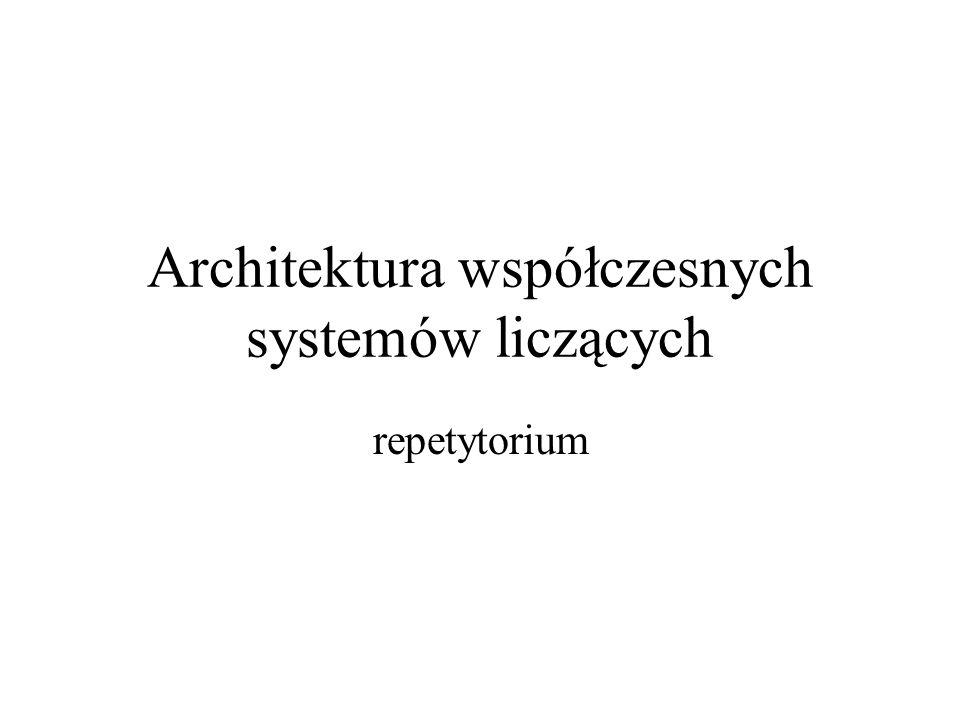 Architektura współczesnych systemów liczących repetytorium