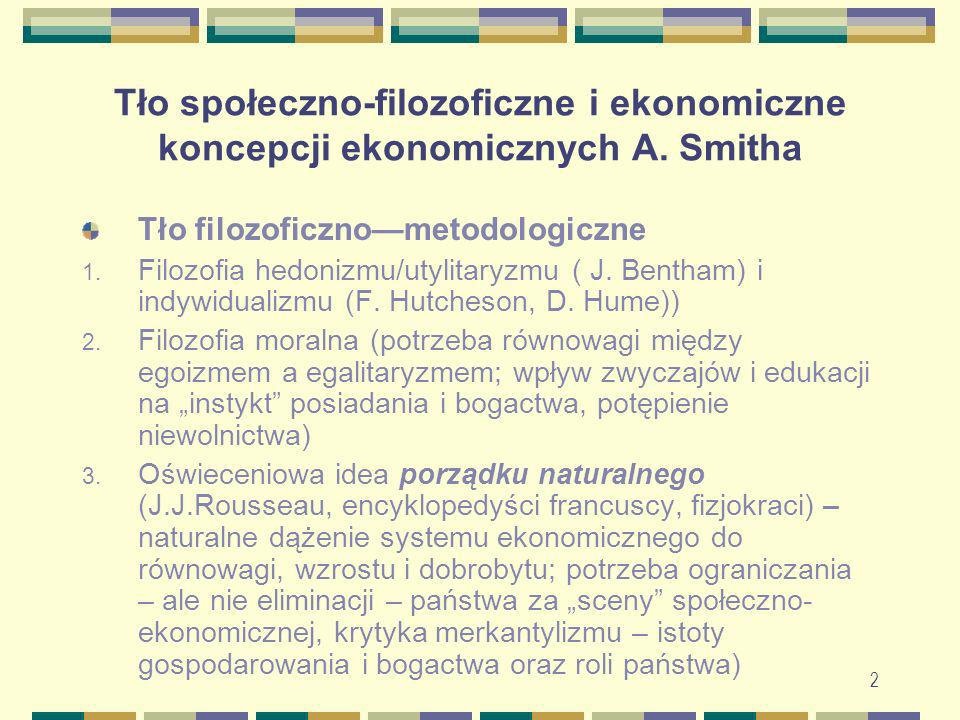 2 Tło społeczno-filozoficzne i ekonomiczne koncepcji ekonomicznych A. Smitha Tło filozoficznometodologiczne 1. Filozofia hedonizmu/utylitaryzmu ( J. B