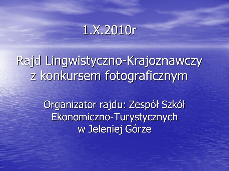 1.X.2010r Rajd Lingwistyczno-Krajoznawczy z konkursem fotograficznym Organizator rajdu: Zespół Szkół Ekonomiczno-Turystycznych w Jeleniej Górze