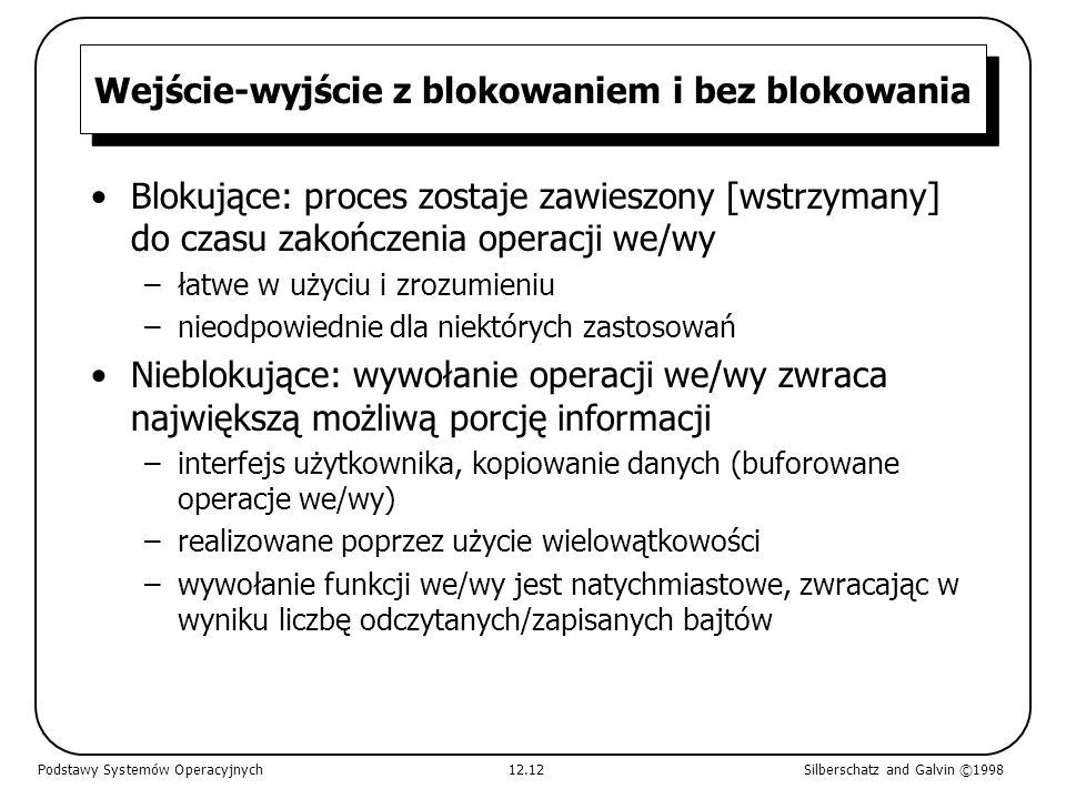 Wejście-wyjście z blokowaniem i bez blokowania Blokujące: proces zostaje zawieszony [wstrzymany] do czasu zakończenia operacji we/wy –łatwe w użyciu i