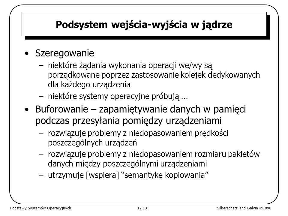 Podsystem wejścia-wyjścia w jądrze Szeregowanie –niektóre żądania wykonania operacji we/wy są porządkowane poprzez zastosowanie kolejek dedykowanych d