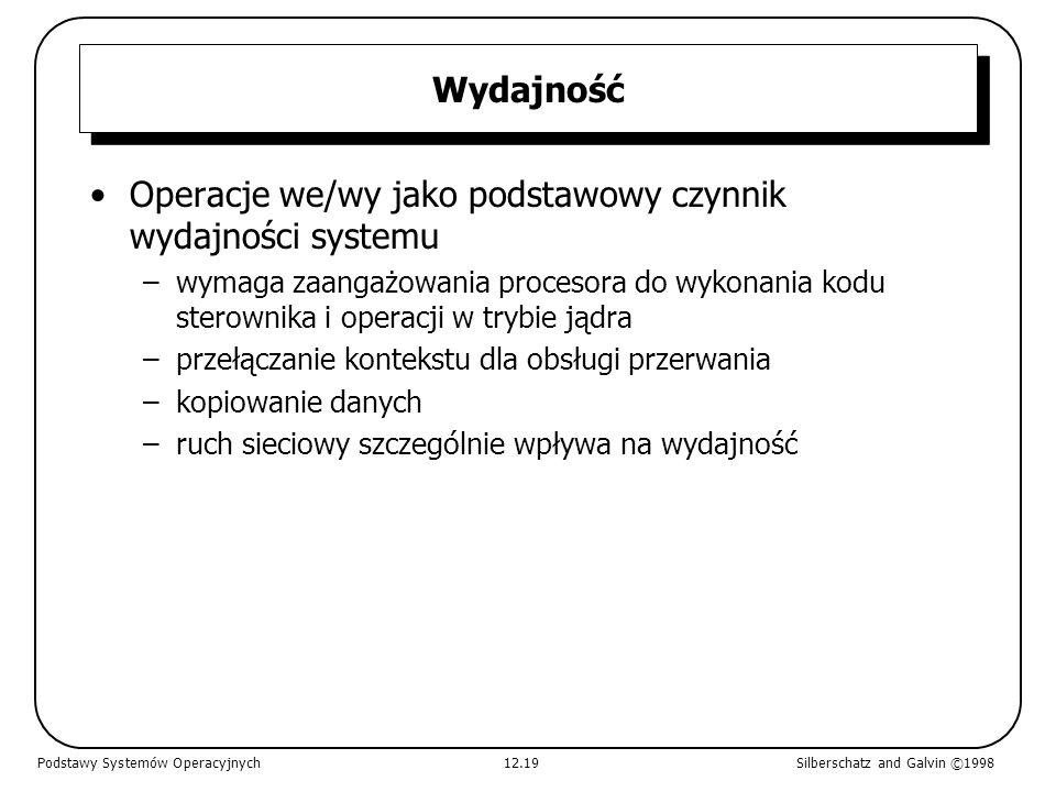 Wydajność Operacje we/wy jako podstawowy czynnik wydajności systemu –wymaga zaangażowania procesora do wykonania kodu sterownika i operacji w trybie j