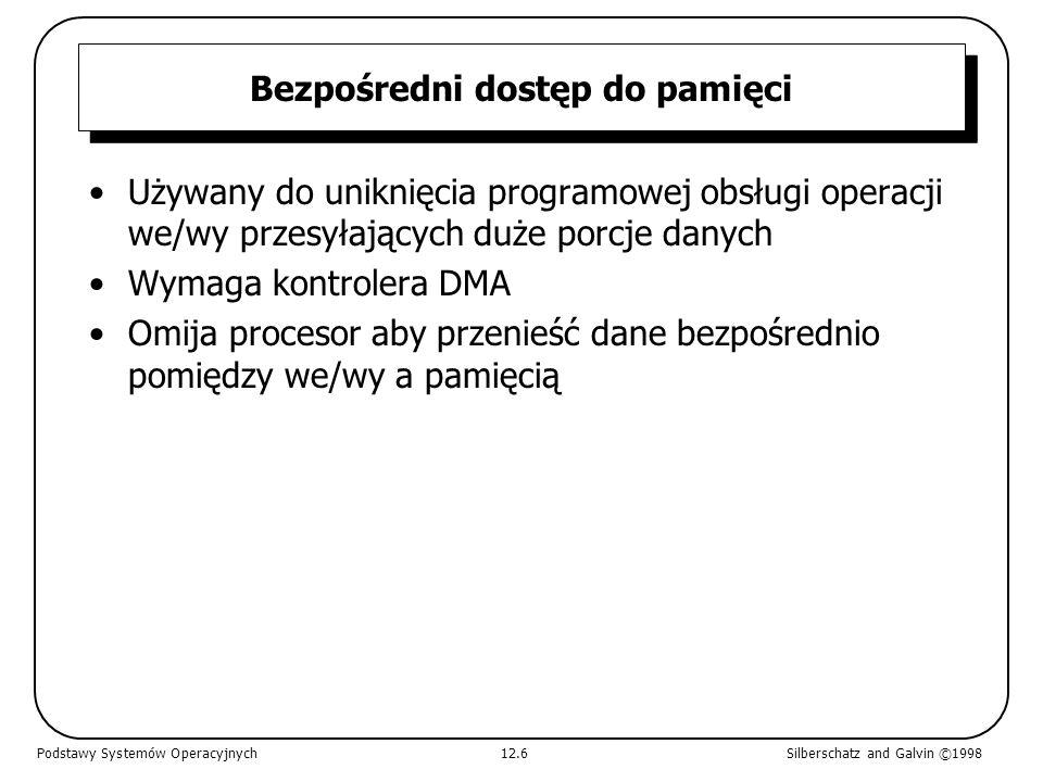 Bezpośredni dostęp do pamięci Używany do uniknięcia programowej obsługi operacji we/wy przesyłających duże porcje danych Wymaga kontrolera DMA Omija p