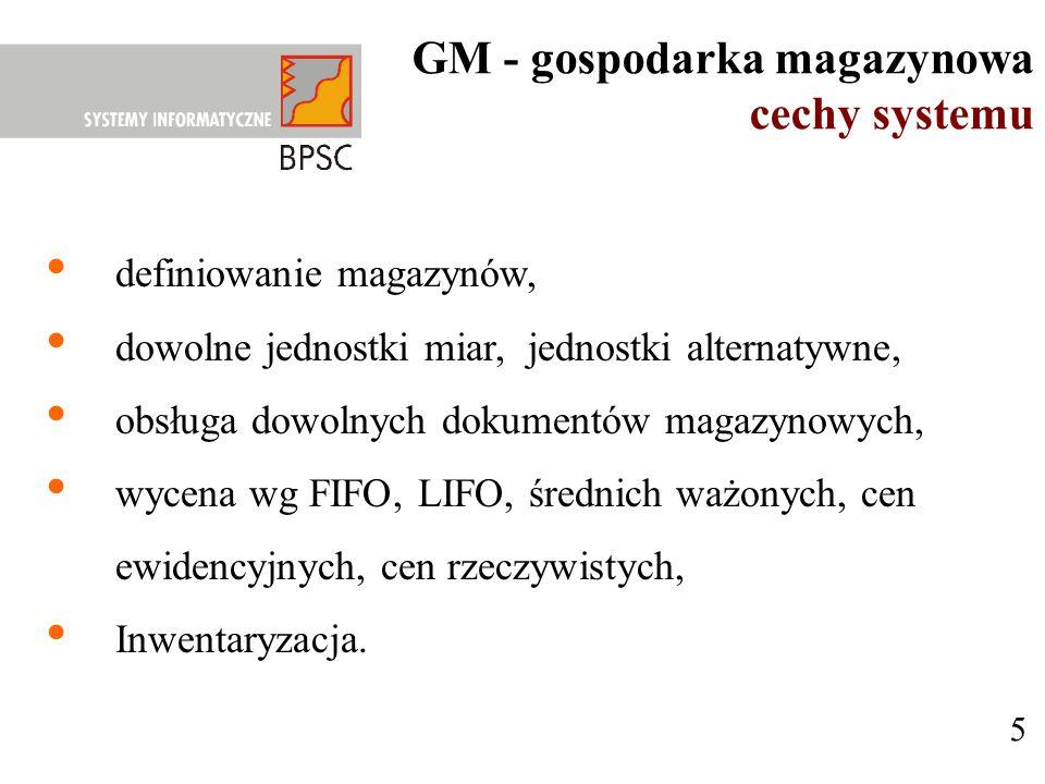 5 GM - gospodarka magazynowa cechy systemu definiowanie magazynów, dowolne jednostki miar, jednostki alternatywne, obsługa dowolnych dokumentów magazy