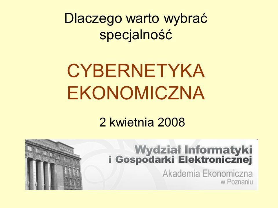 Dlaczego warto wybrać specjalność CYBERNETYKA EKONOMICZNA 2 kwietnia 2008