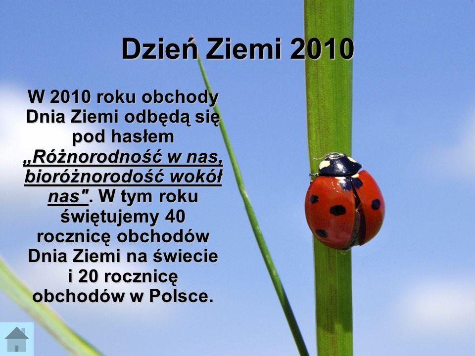 Dzień Ziemi 2010 W 2010 roku obchody Dnia Ziemi odbędą się pod hasłem Różnorodność w nas, bioróżnorodość wokół nas