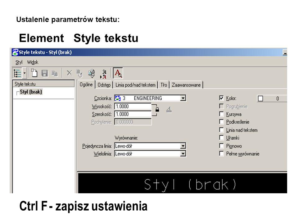 Element Style tekstu Ctrl F- zapisz ustawienia Ustalenie parametrów tekstu: