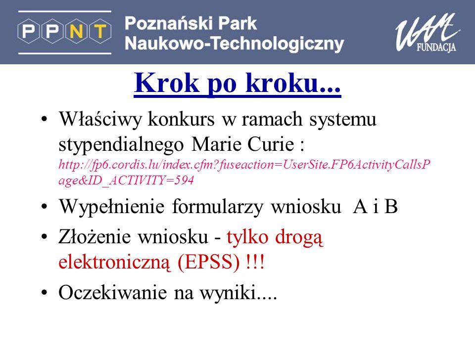 Krok po kroku... Właściwy konkurs w ramach systemu stypendialnego Marie Curie : http://fp6.cordis.lu/index.cfm?fuseaction=UserSite.FP6ActivityCallsP a