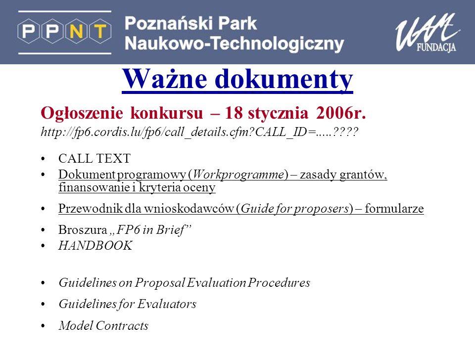 Ważne dokumenty Ogłoszenie konkursu – 18 stycznia 2006r. http://fp6.cordis.lu/fp6/call_details.cfm?CALL_ID=.....???? CALL TEXT Dokument programowy (Wo