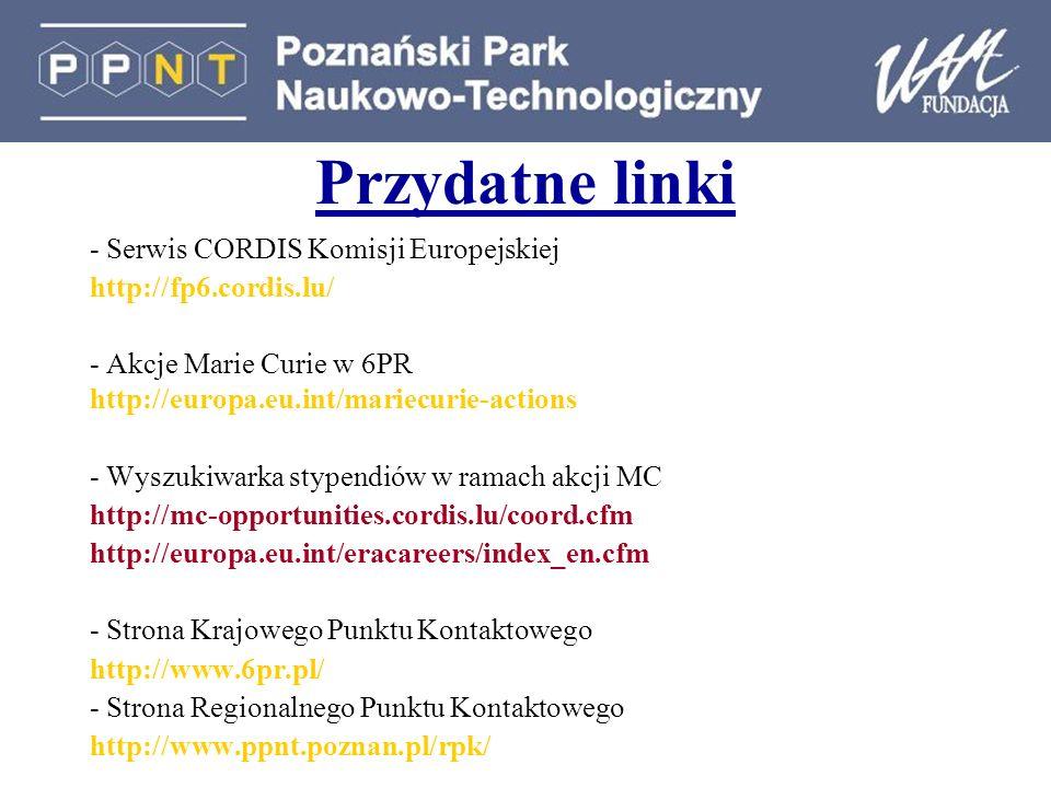 Przydatne linki - Serwis CORDIS Komisji Europejskiej http://fp6.cordis.lu/ - Akcje Marie Curie w 6PR http://europa.eu.int/mariecurie-actions - Wyszuki