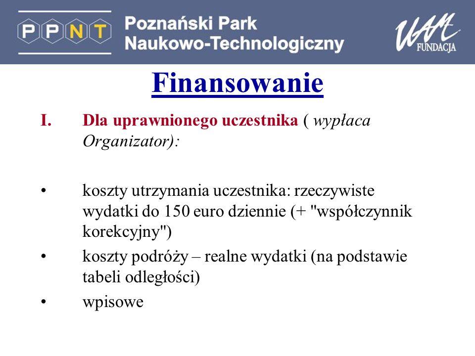 Finansowanie I.Dla uprawnionego uczestnika ( wypłaca Organizator): koszty utrzymania uczestnika: rzeczywiste wydatki do 150 euro dziennie (+