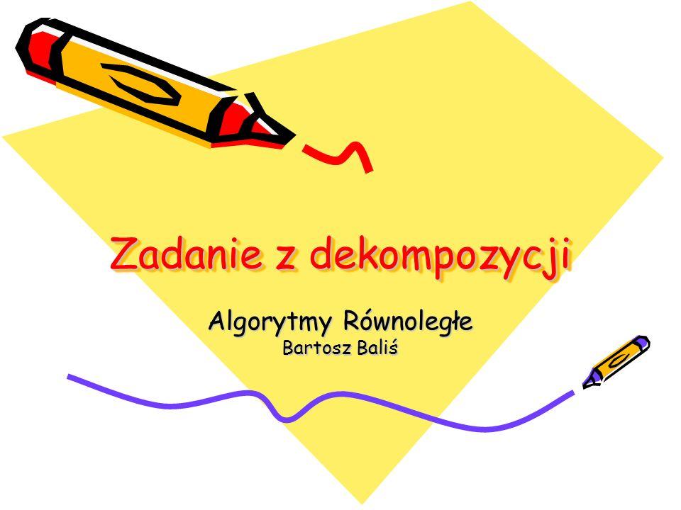 Zadanie z dekompozycji Algorytmy Równoległe Bartosz Baliś
