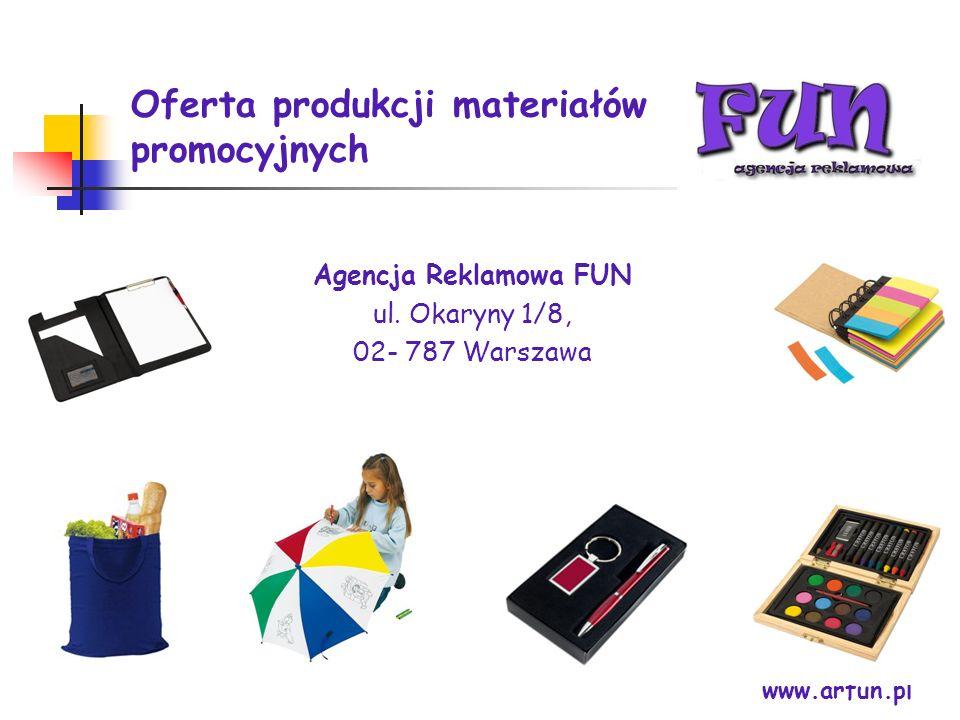 Oferta produkcji materiałów promocyjnych Agencja Reklamowa FUN ul. Okaryny 1/8, 02- 787 Warszawa www.arfun.pl