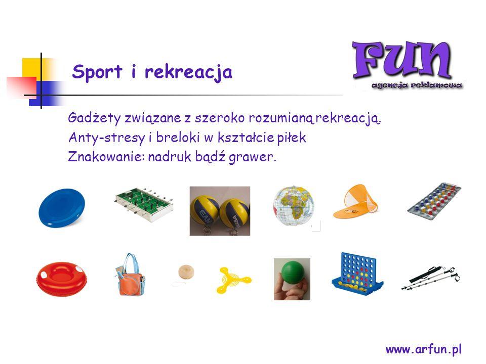 Sport i rekreacja www.arfun.pl Gadżety związane z szeroko rozumianą rekreacją. Anty-stresy i breloki w kształcie piłek Znakowanie: nadruk bądź grawer.