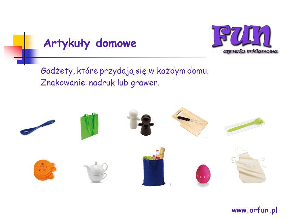 Artykuły domowe www.arfun.pl Gadżety, które przydają się w każdym domu. Znakowanie: nadruk lub grawer.