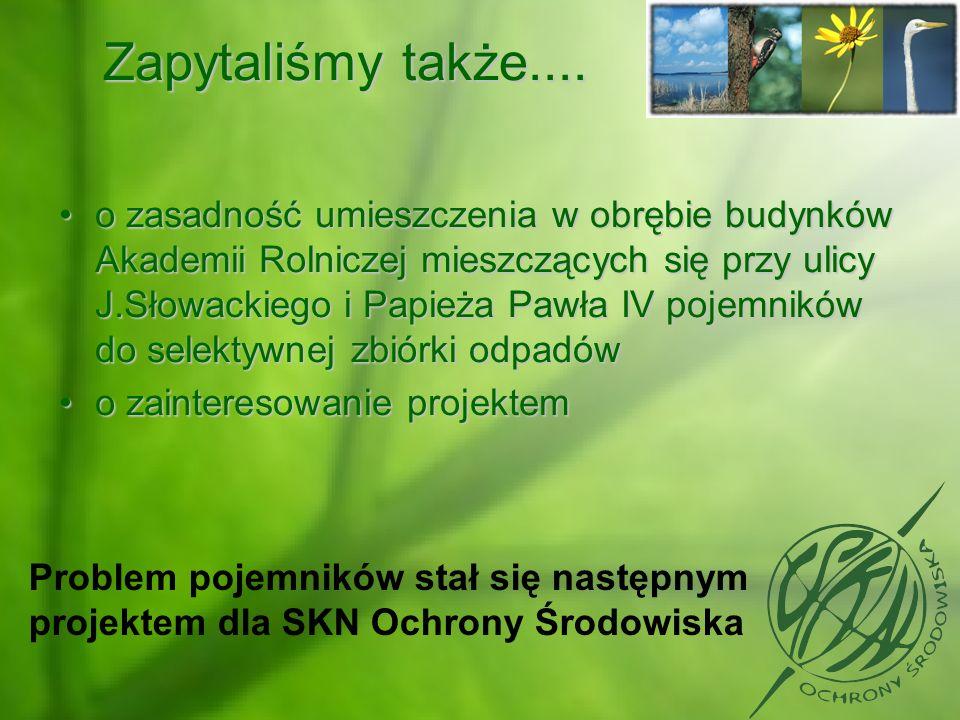 Zapytaliśmy także.... o zasadność umieszczenia w obrębie budynków Akademii Rolniczej mieszczących się przy ulicy J.Słowackiego i Papieża Pawła IV poje