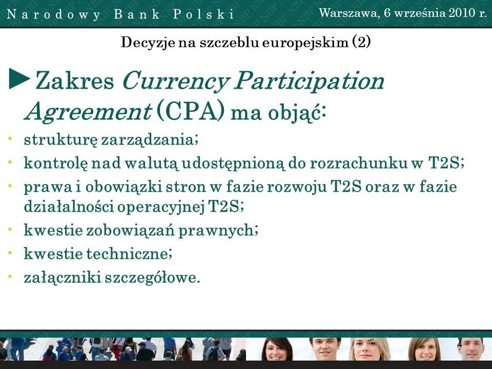 4 Decyzje na szczeblu europejskim (2) Zakres Currency Participation Agreement (CPA) ma objąć: strukturę zarządzania; kontrolę nad walutą udostępnioną