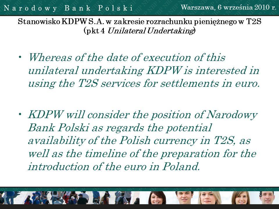 8 Stanowisko KDPW S.A. w zakresie rozrachunku pieniężnego w T2S (pkt 4 Unilateral Undertaking) Whereas of the date of execution of this unilateral und