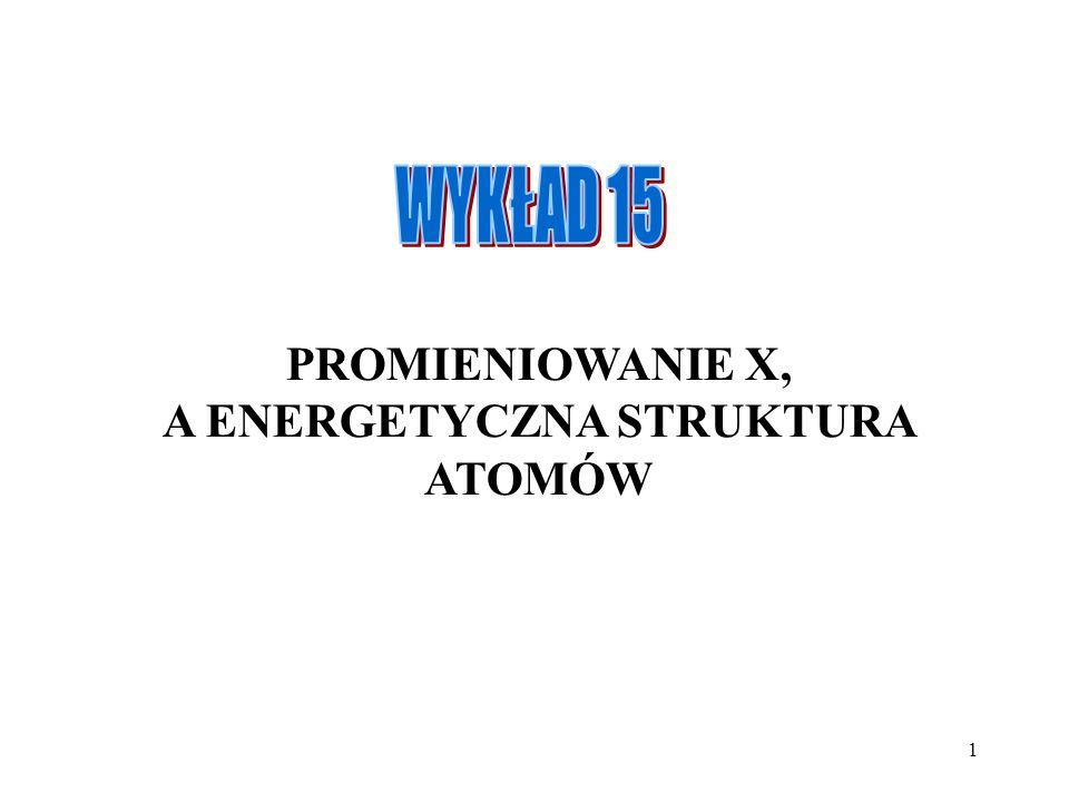 1 PROMIENIOWANIE X, A ENERGETYCZNA STRUKTURA ATOMÓW