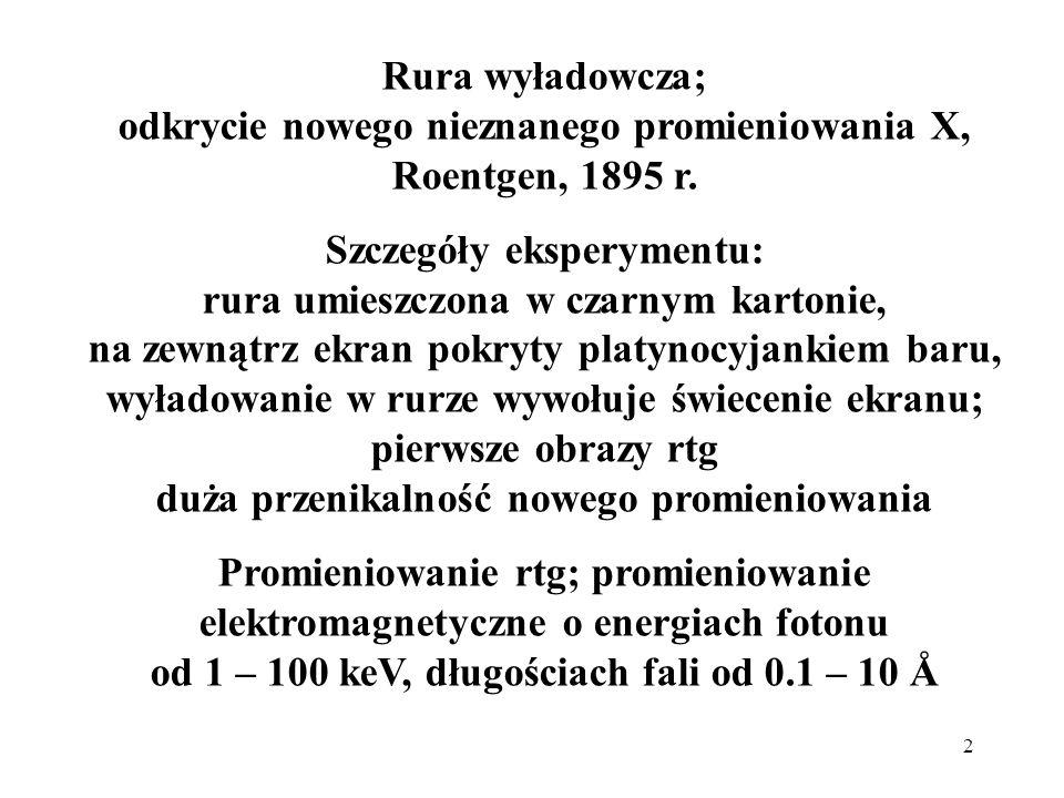 2 Rura wyładowcza; odkrycie nowego nieznanego promieniowania X, Roentgen, 1895 r. Szczegóły eksperymentu: rura umieszczona w czarnym kartonie, na zewn