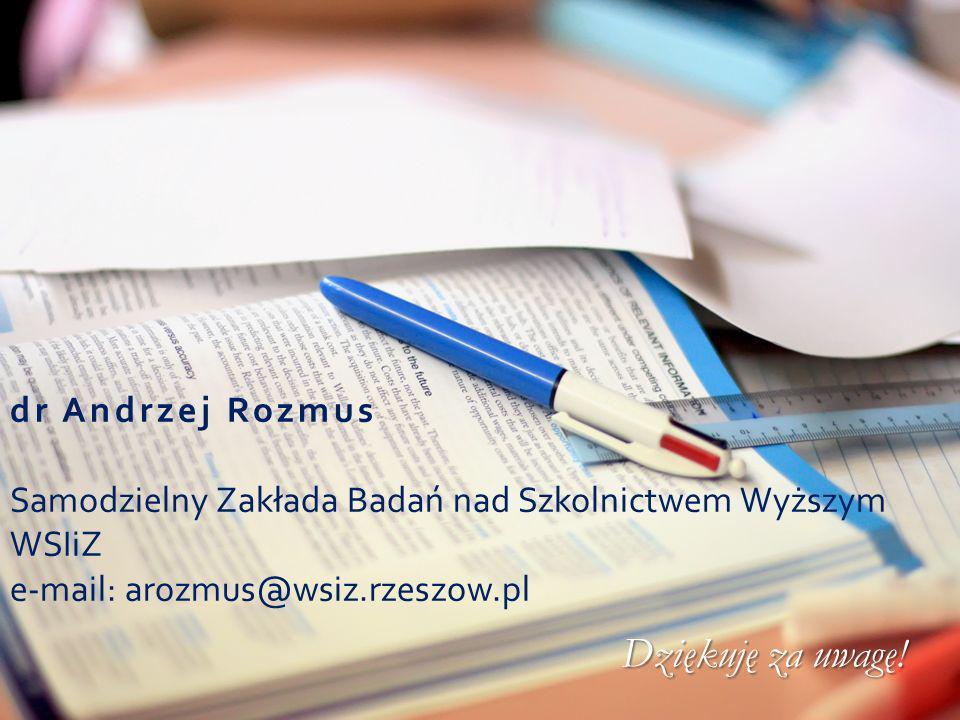 dr Andrzej Rozmus Samodzielny Zakłada Badań nad Szkolnictwem Wyższym WSIiZ e-mail: arozmus@wsiz.rzeszow.pl Dziękuję za uwagę!