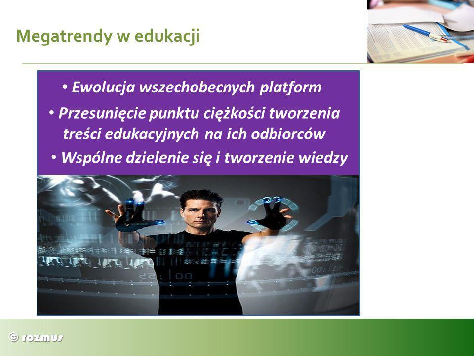 © rozmus Megatrendy w edukacji Ewolucja wszechobecnych platform Przesunięcie punktu ciężkości tworzenia treści edukacyjnych na ich odbiorców Wspólne d