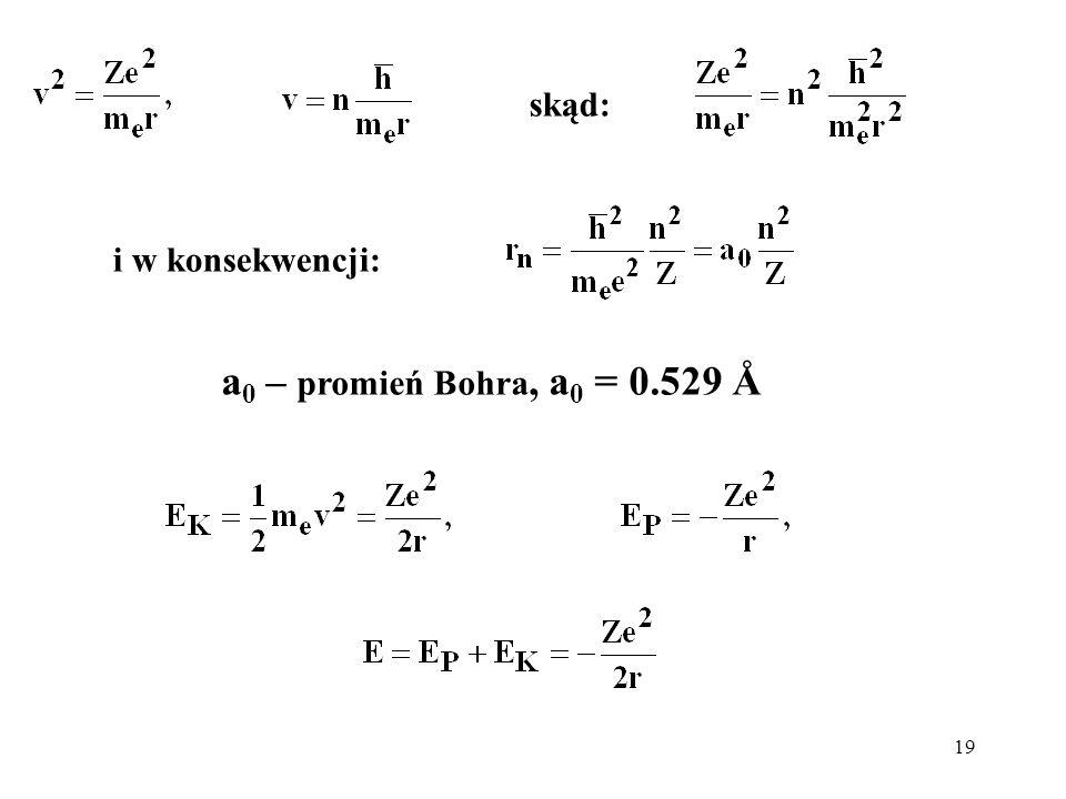 19 skąd: a 0 – promień Bohra, a 0 = 0.529 Å i w konsekwencji:
