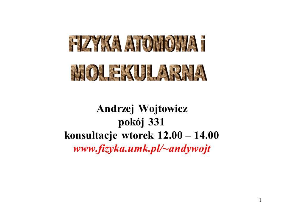 1 Andrzej Wojtowicz pokój 331 konsultacje wtorek 12.00 – 14.00 www.fizyka.umk.pl/~andywojt