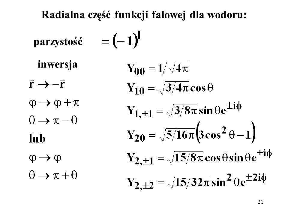 21 Radialna część funkcji falowej dla wodoru: parzystość inwersja
