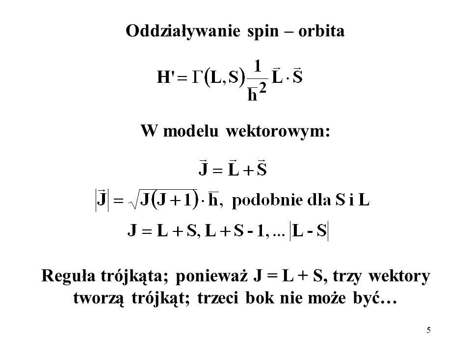 5 Oddziaływanie spin – orbita W modelu wektorowym: Reguła trójkąta; ponieważ J = L + S, trzy wektory tworzą trójkąt; trzeci bok nie może być…