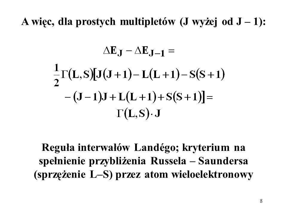 8 A więc, dla prostych multipletów (J wyżej od J – 1): Reguła interwałów Landégo; kryterium na spełnienie przybliżenia Russela – Saundersa (sprzężenie