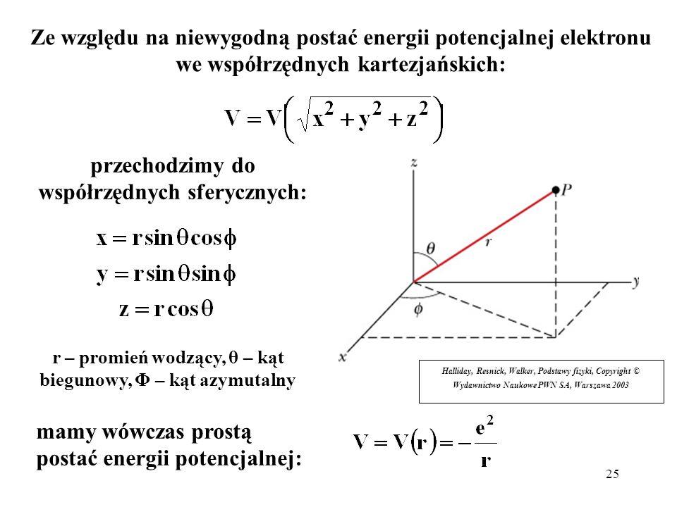 25 Ze względu na niewygodną postać energii potencjalnej elektronu we współrzędnych kartezjańskich: przechodzimy do współrzędnych sferycznych: mamy wów