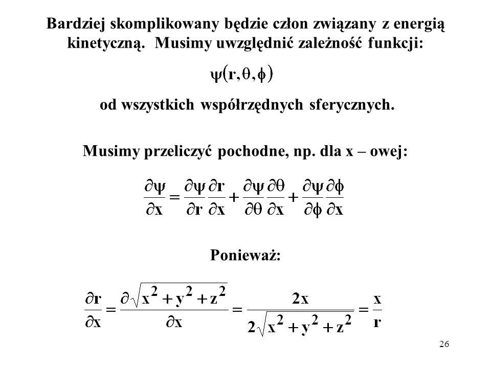 26 Bardziej skomplikowany będzie człon związany z energią kinetyczną. Musimy uwzględnić zależność funkcji: od wszystkich współrzędnych sferycznych. Mu