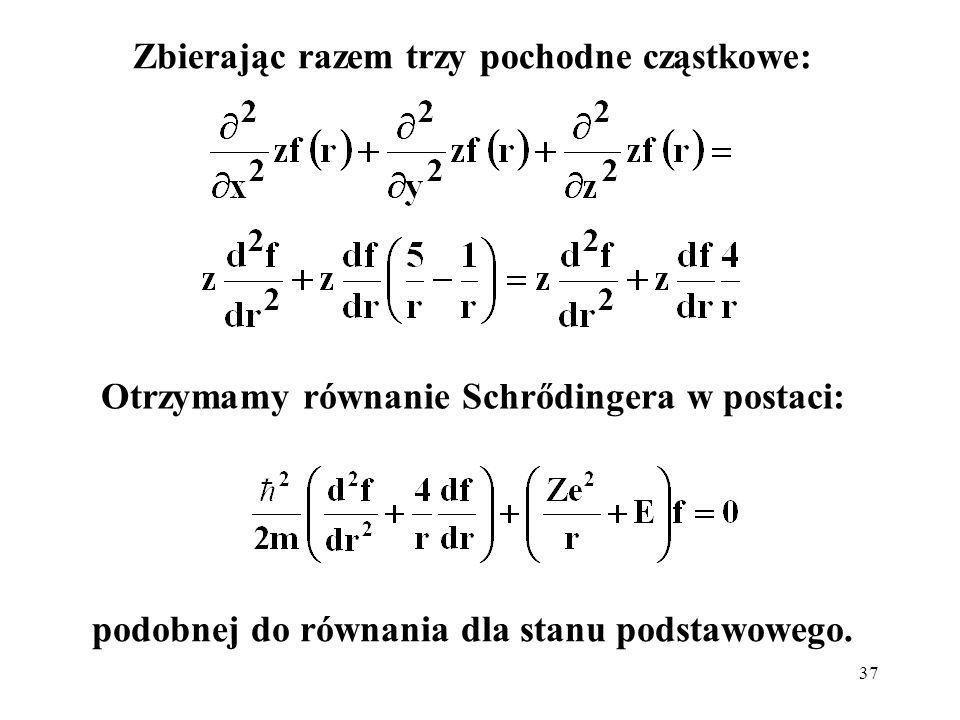 37 Zbierając razem trzy pochodne cząstkowe: Otrzymamy równanie Schrődingera w postaci: podobnej do równania dla stanu podstawowego.