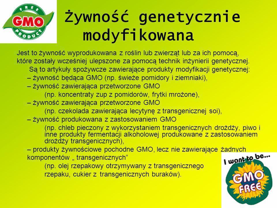 Żywność genetycznie modyfikowana Jest to żywność wyprodukowana z roślin lub zwierząt lub za ich pomocą, które zostały wcześniej ulepszone za pomocą te