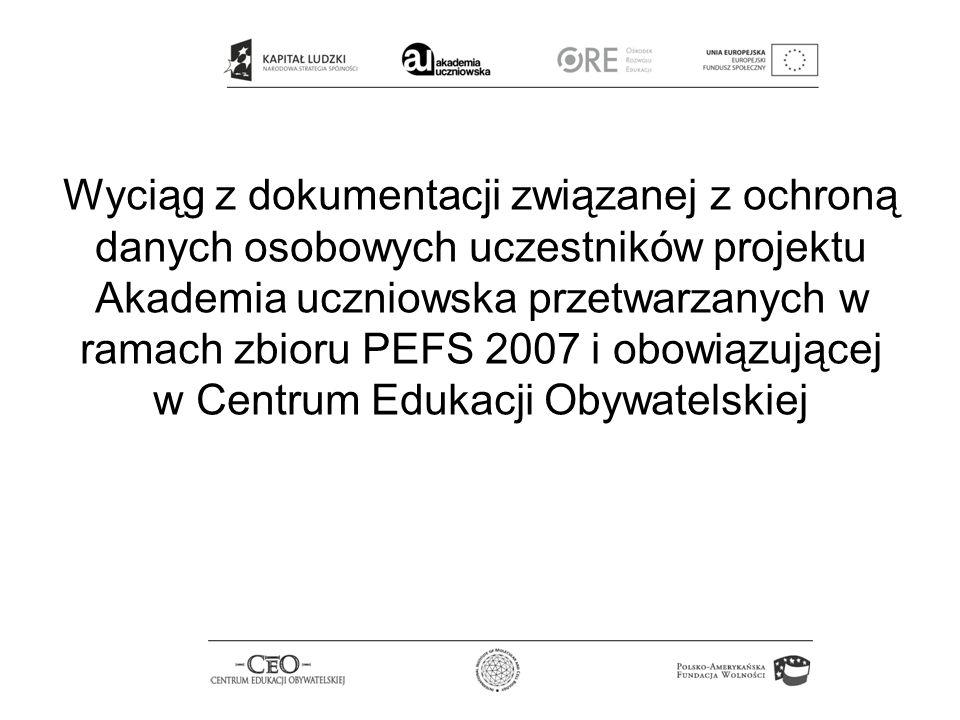 Fundacja Centrum Edukacji Obywatelskiej Jest upoważniona przez Instytucję Pośredniczącą i Instytucję Pośredniczącą II stopnia do przetwarzania danych osobowych w ramach zbioru PEFS 2007.