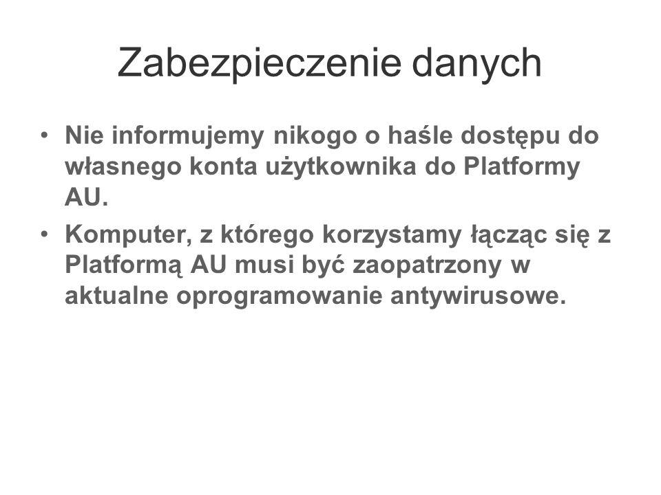 Zabezpieczenie danych Nie informujemy nikogo o haśle dostępu do własnego konta użytkownika do Platformy AU. Komputer, z którego korzystamy łącząc się