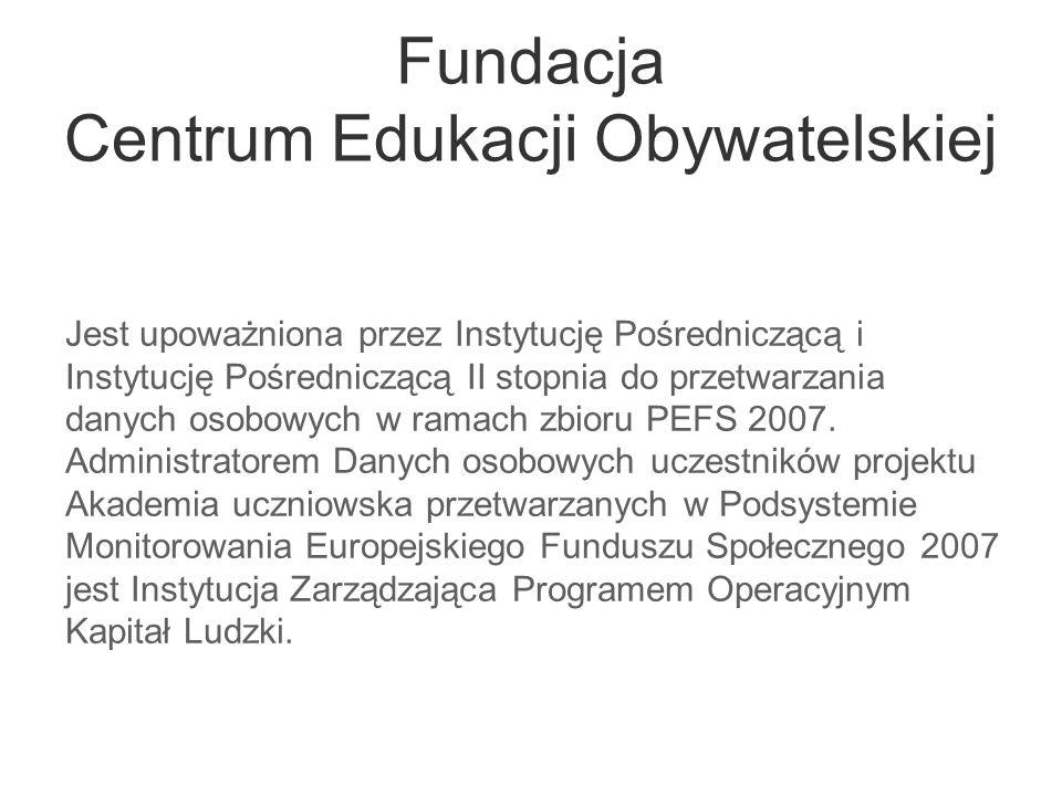 Fundacja Centrum Edukacji Obywatelskiej Jest upoważniona przez Instytucję Pośredniczącą i Instytucję Pośredniczącą II stopnia do przetwarzania danych
