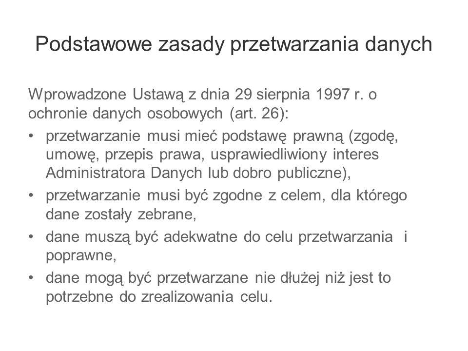 Podstawowe zasady przetwarzania danych Wprowadzone Ustawą z dnia 29 sierpnia 1997 r. o ochronie danych osobowych (art. 26): przetwarzanie musi mieć po