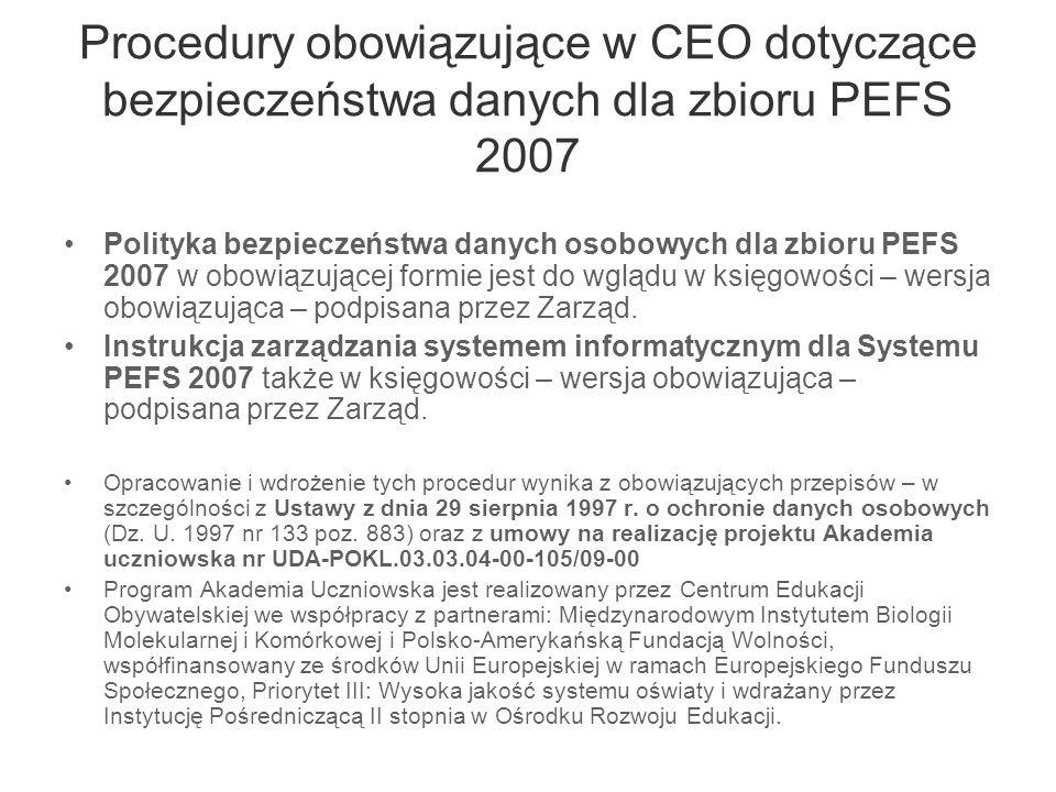 Procedury dla zbioru PEFS 2007 obowiązujące w CEO dotyczące bezpieczeństwa danych Polityka i Instrukcja są dokumentami do użytku wewnętrznego.
