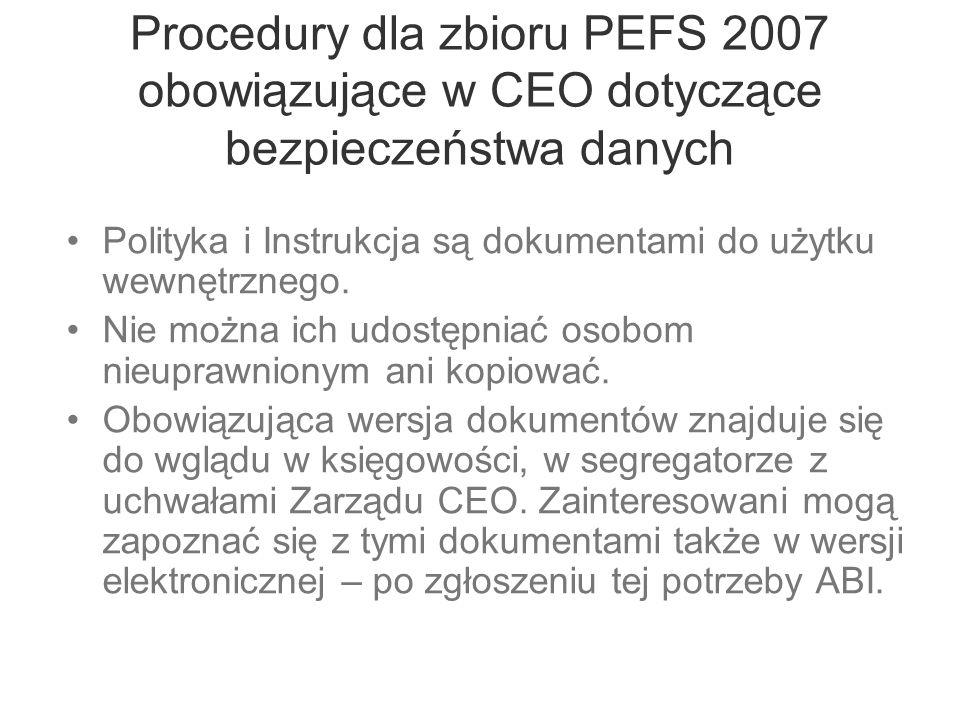 Procedury dla zbioru PEFS 2007 obowiązujące w CEO dotyczące bezpieczeństwa danych Polityka i Instrukcja są dokumentami do użytku wewnętrznego. Nie moż