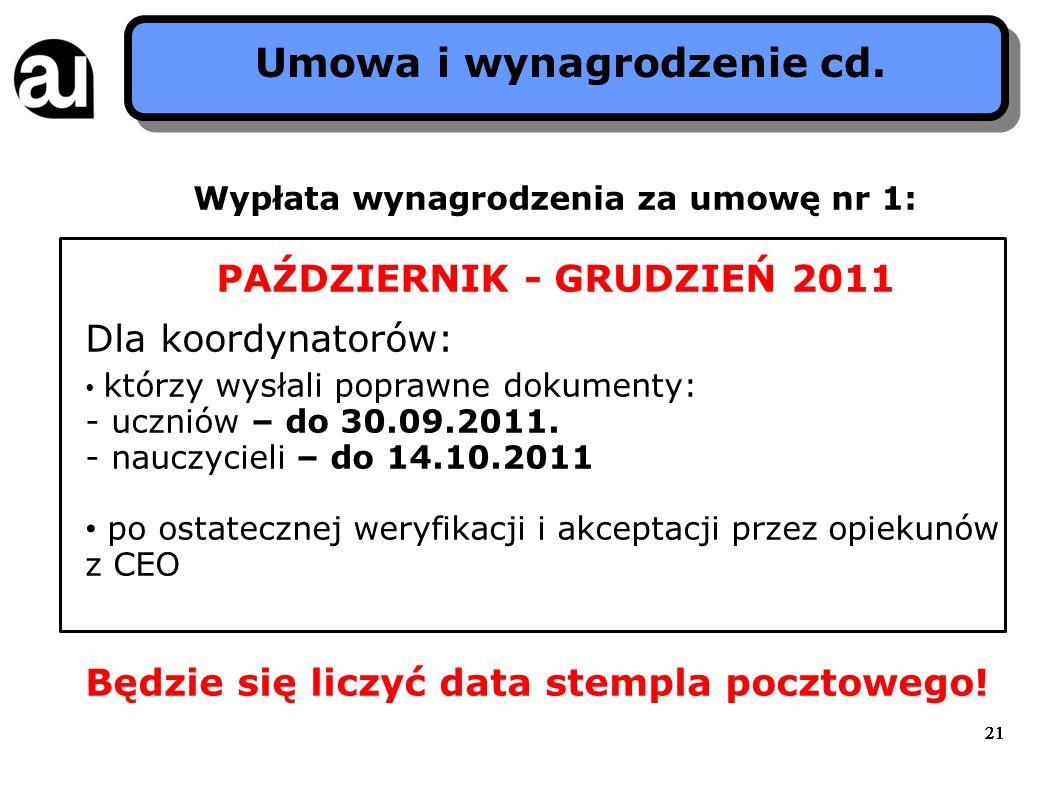 21 Umowa i wynagrodzenie cd. Wypłata wynagrodzenia za umowę nr 1: PAŹDZIERNIK - GRUDZIEŃ 2011 Dla koordynatorów: którzy wysłali poprawne dokumenty: -